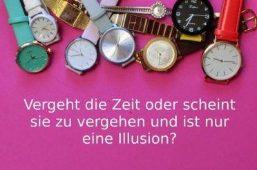 Vergeht die Zeit oder ist sie eine Illusion